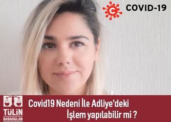 Covid19 Nedeni İle Adliye'deki işlem yapılabilir mi ?
