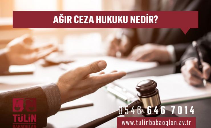 Ağır Ceza Hukuku Nedir?